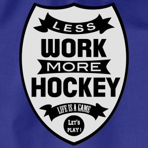 Less work more Hockey Shirts - Gymtas