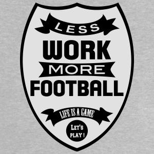 Less work more Football T-shirts - Baby-T-shirt