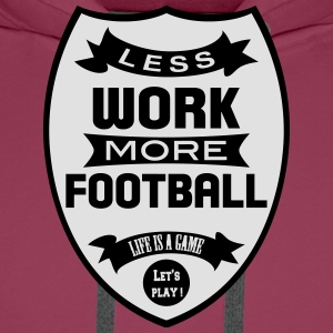 Less work more Football T-shirts - Mannen Premium hoodie
