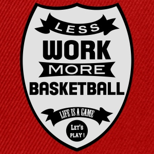 Less work more Basketball T-Shirts - Snapback Cap