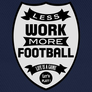 Less work more Football T-shirts - Baseballkasket