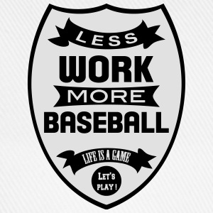 Less work more Baseball T-Shirts - Baseballkappe