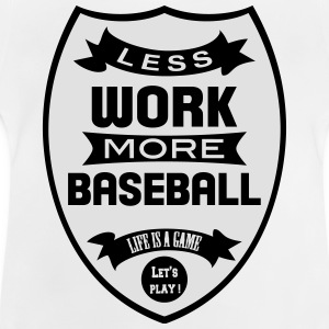 Less work more Baseball Skjorter - Baby-T-skjorte