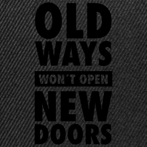Old Ways Won´t Open New Doors Magliette - Snapback Cap