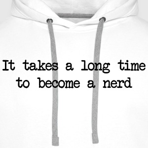 It takes a long time to become a nerd Tee shirts - Sweat-shirt à capuche Premium pour hommes