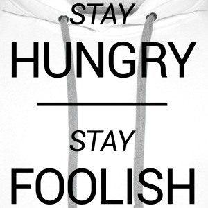 Stay Hungry, Stay Foolish T-Shirts - Men's Premium Hoodie