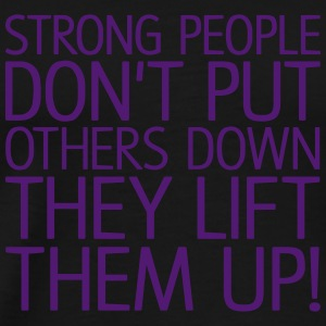 Strong people don't put others down, EUshirt Pullover & Hoodies - Männer Premium T-Shirt