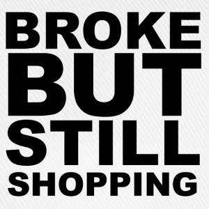 Broke but still shopping Hoodies & Sweatshirts - Baseball Cap