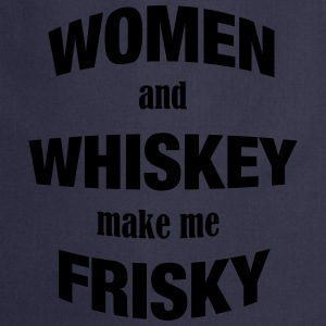 Women and Whiskey make me Frisky - Kochschürze