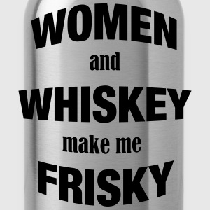 Women and Whiskey make me Frisky - Trinkflasche