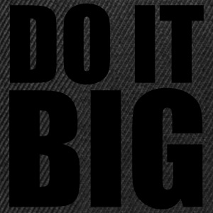 Do It Big Tee shirts - Casquette snapback