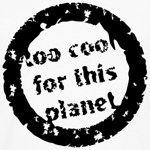 alt for cool for denne planet  T-shirts - Herre premium T-shirt med lange ærmer