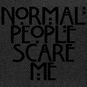 Normal people scare me Hoodies & Sweatshirts - Snapback Cap