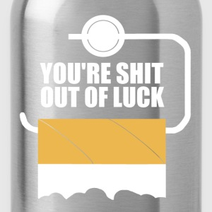 You're Shit Out Of Luck T-Shirts - Water Bottle