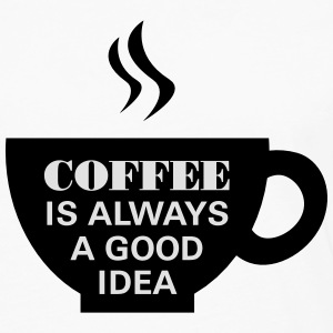 Coffee Is Always A Good Idea T-Shirts - Men's Premium Longsleeve Shirt