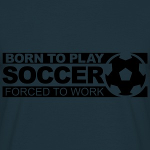 born to play soccer Sweat-shirts - T-shirt Homme