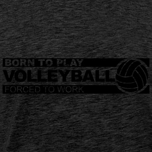 born to play volleyball Sweat-shirts - T-shirt Premium Homme
