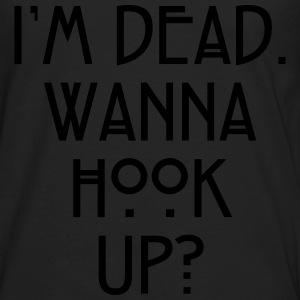 I'm dead. Wanna hook up? T-Shirts - Men's Premium Longsleeve Shirt