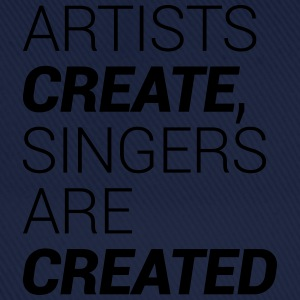 Artists Create, Singers Are Created T-Shirts - Baseball Cap