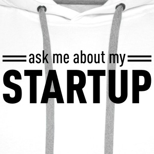 Ask Me About My Startup T-Shirts - Men's Premium Hoodie
