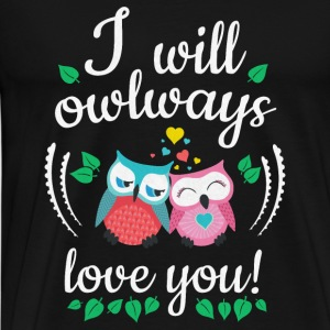 i will owlways love you owls je vais owlways amour vous hiboux Sweat-shirts - T-shirt Premium Homme