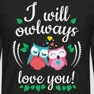 i will owlways love you owls je vais owlways amour vous hiboux Tee shirts - T-shirt manches longues Premium Homme