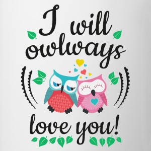 i will owlways love you owls sarà owlways amore voi gufi Magliette - Tazza