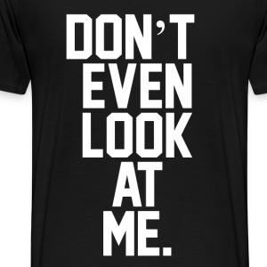 Don't Even Look At Me  Sweaters - Mannen Premium T-shirt