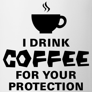 I Drink Coffee For Your Protection T-shirts - Kop/krus