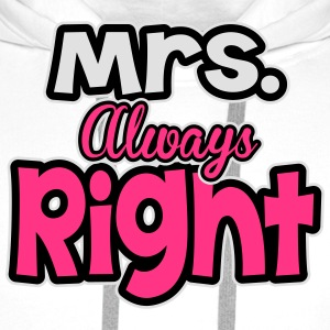 Mrs. always right T-Shirts - Men's Premium Hoodie
