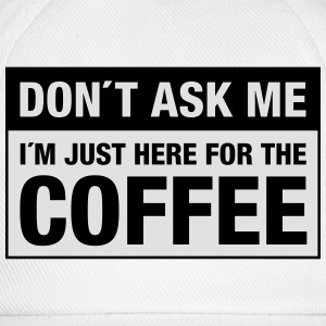 Don´t Ask Me -  I´m Just Here For The Coffee Kopper & flasker - Baseballcap