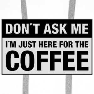 Don´t Ask Me -  I´m Just Here For The Coffee Kopper & flasker - Premium hettegenser for menn