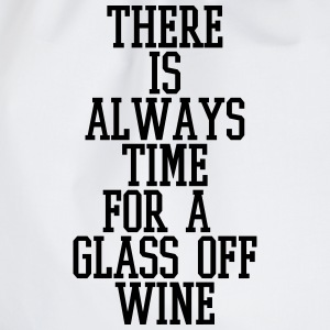 There is always time for a glass of wine Hoodies & Sweatshirts - Drawstring Bag