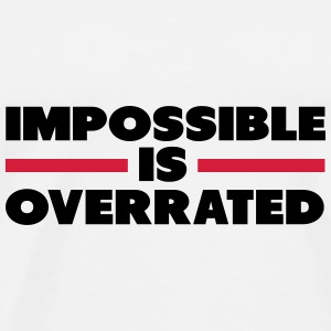 Impossible Is Overrated Unterwäsche - Männer Premium T-Shirt