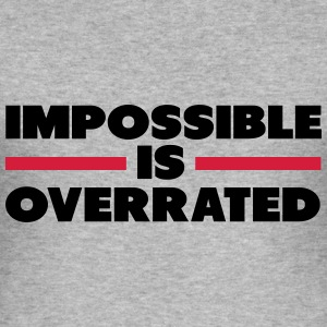 Impossible Is Overrated Hoodies & Sweatshirts - Men's Slim Fit T-Shirt