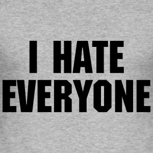 I Hate Everyone Pullover & Hoodies - Männer Slim Fit T-Shirt