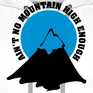Ain't no mountain high enough T-Shirts - Männer Premium Hoodie