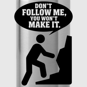 Hiking: don't follow me, you won't make it T-Shirts - Water Bottle