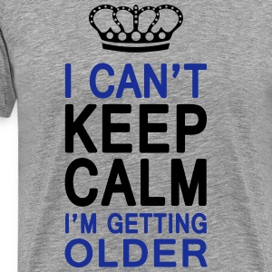 I CAN'T KEEP CALM I'm getting OLDER (1c or 2c) Long sleeve shirts - Men's Premium T-Shirt