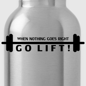 when nothing goes right, GO LIFT! - Trinkflasche