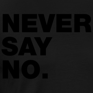 NEVER SAY NO. - Männer Premium T-Shirt