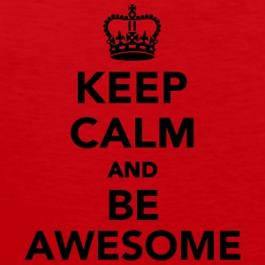 Keep calm and be awesome T-Shirts - Männer Premium Tank Top