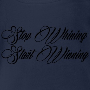 Stop Whining Start Winning Tee shirts - Body bébé bio manches courtes