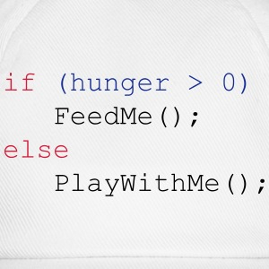 If hunger feed me else play with me Shirts - Baseball Cap