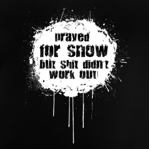 prayed for snow... Shirts - Baby T-Shirt