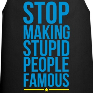 stop making stupid people famous Magliette - Grembiule da cucina