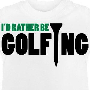 I'd Rather Be Golfing  Pullover & Hoodies - Baby T-Shirt