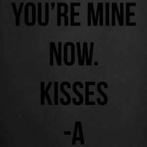 You're mine now. Kisses -A T-Shirts - Kochschürze