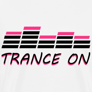 Trance On Hoodies & Sweatshirts - Men's Premium T-Shirt
