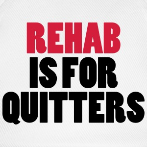Rehab Is For Quitters T-Shirts - Baseball Cap